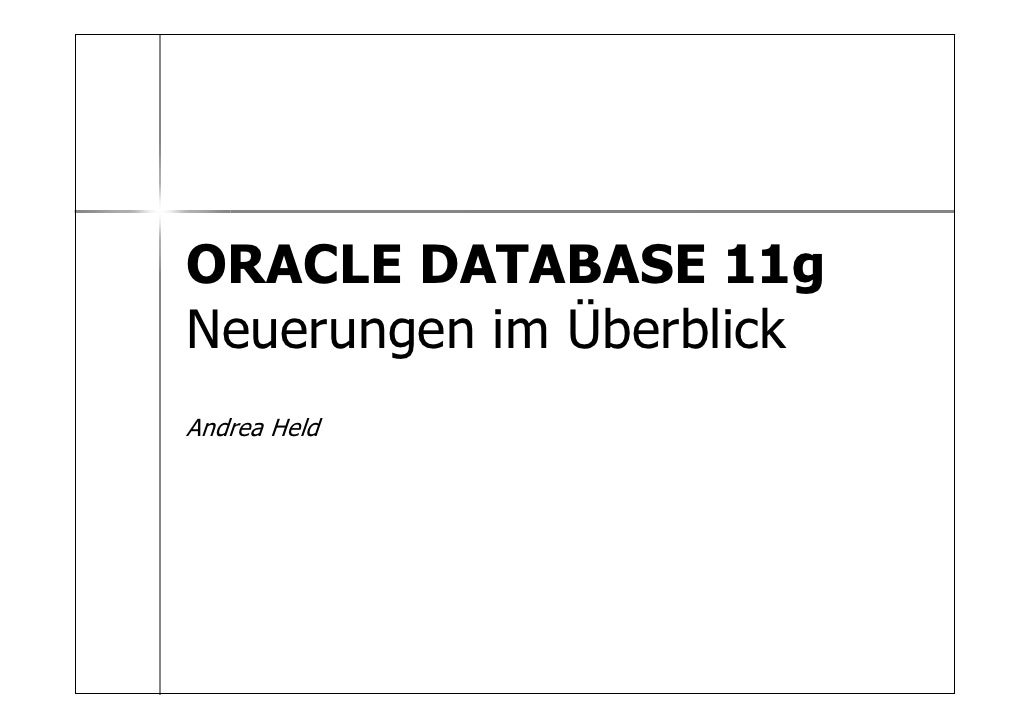 ORACLE DATABASE 11g Neuerungen im Überblick Andrea Held