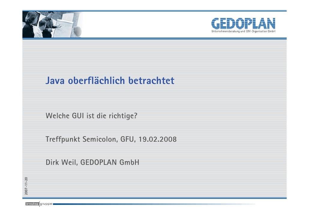 Java oberflächlich betrachtet                Welche GUI ist die richtige?               Treffpunkt Semicolon, GFU, 19.02.2...