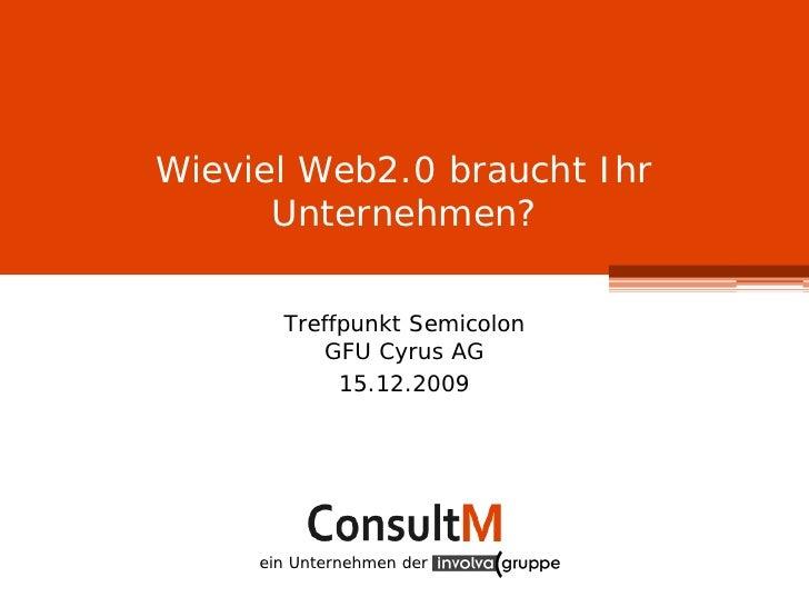 Wieviel Web2.0 braucht Ihr       Unternehmen?         Treffpunkt Semicolon           GFU Cyrus AG             15.12.2009  ...
