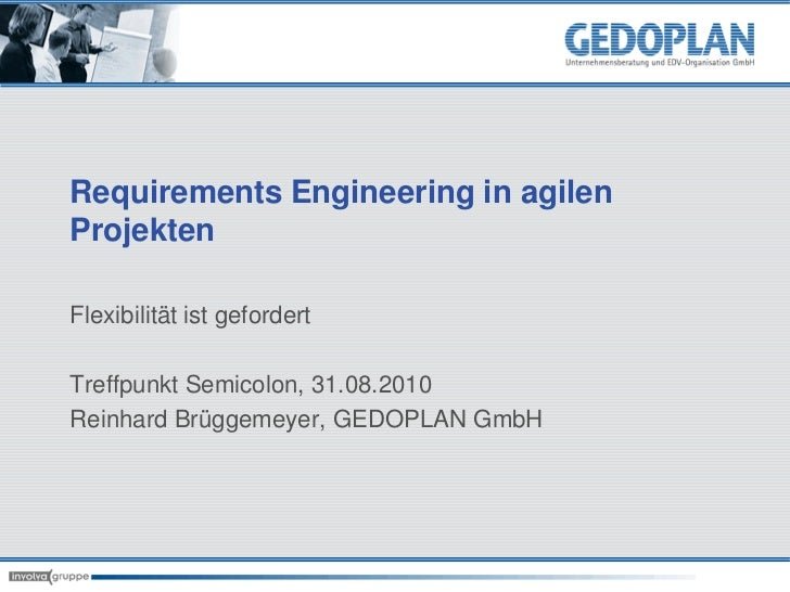 Requirements Engineering in agilenProjektenFlexibilität ist gefordertTreffpunkt Semicolon, 31.08.2010Reinhard Brüggemeyer,...