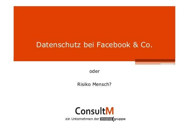 ein Unternehmen der Datenschutz bei Facebook & Co. oder Risiko Mensch?