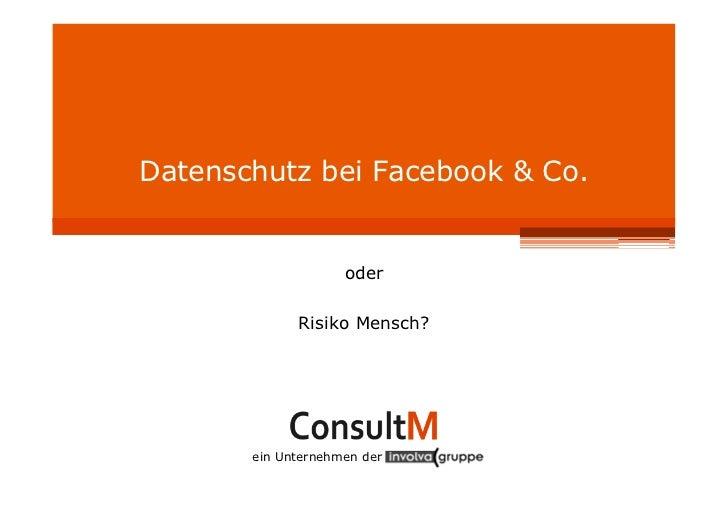Datenschutz bei Facebook & Co.                    oder             Risiko Mensch?       ein Unternehmen der