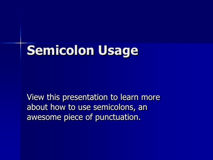 Semicolon Usage<br />View this presentation to learn more about how to use semicolons, an awesome piece of punctuation. <b...