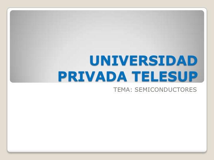 UNIVERSIDADPRIVADA TELESUP     TEMA: SEMICONDUCTORES