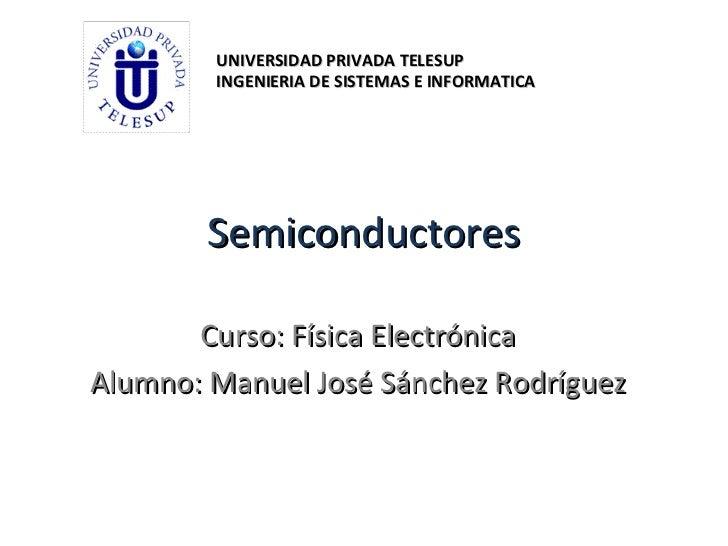 UNIVERSIDAD PRIVADA TELESUP        INGENIERIA DE SISTEMAS E INFORMATICA        Semiconductores       Curso: Física Electró...