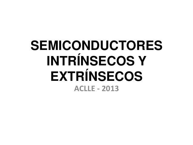 SEMICONDUCTORES INTRÍNSECOS Y EXTRÍNSECOS ACLLE - 2013