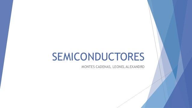 SEMICONDUCTORES MONTES CADENAS, LEONEL ALEXANDRO