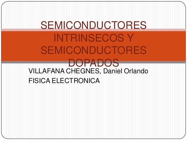 Semiconductores intrinsecos y semiconductores dopados