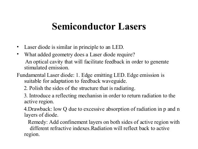 Semiconductor Lasers•  Laser diode is similar in principle to an LED.•  What added geometry does a Laser diode require?   ...