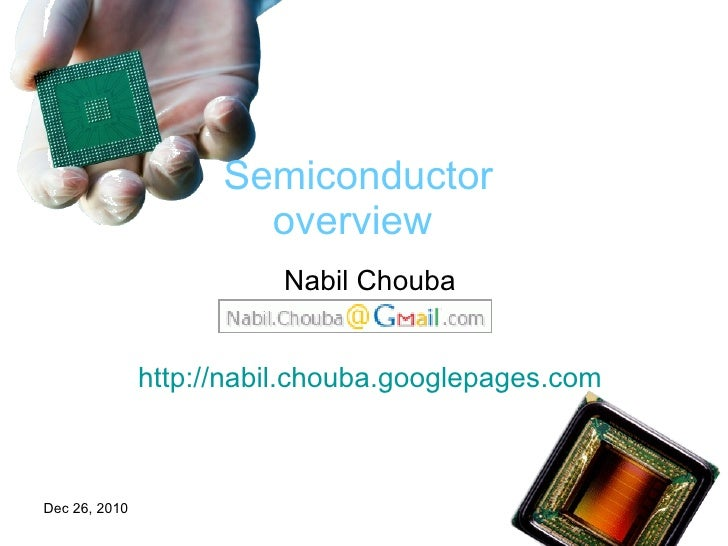 Nabil Chouba http:// nabil.chouba.googlepages.com Semiconductor  overview