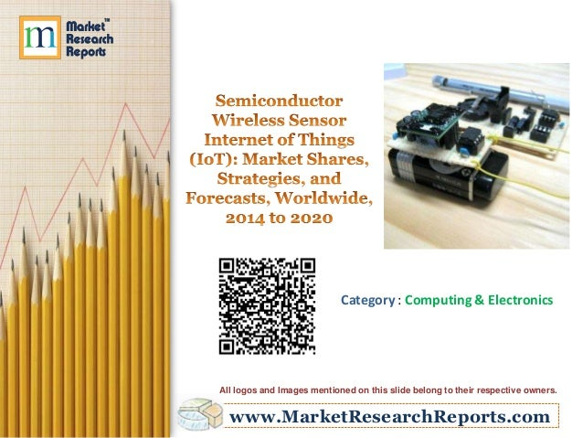 Semiconductor Wireless Sensor Internet of Things (IoT): Market Shares, Strategies, and Forecasts, Worldwide, 2014 to 2020