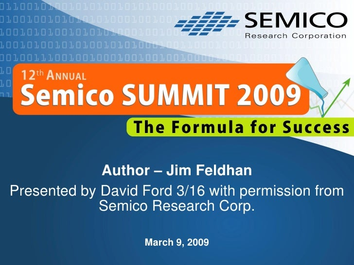 Author – Jim Feldhan Presented by David Ford 3/16 with permission from              Semico Research Corp.                 ...