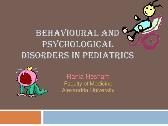 BEHAVIOURAL and psychological disorders in pediatrics
