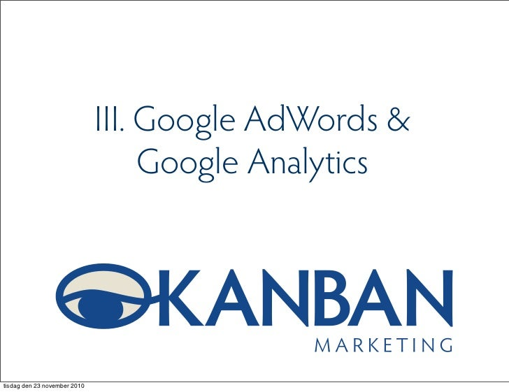 III. Google AdWords &                                   Google Analyticstisdag den 23 november 2010