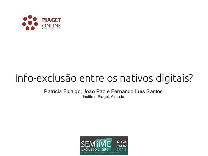 Info-exclusão entre os nativos digitais?      Patrícia Fidalgo, João Paz e Fernando Luís Santos                     Instit...