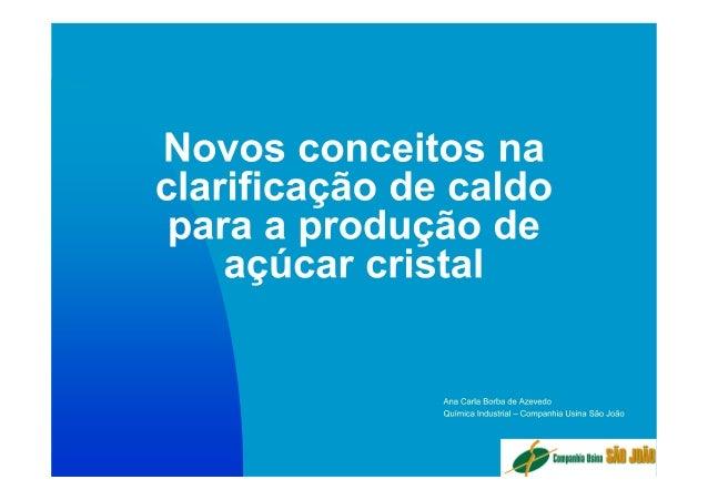 Seminário stab 2013   industrial - 08. novos conceitos na clarificação de caldo para produção de açúcar cristal - ana carl...