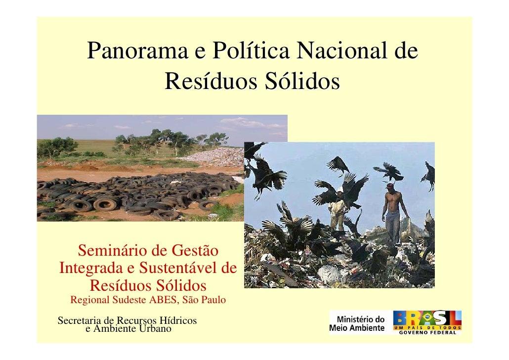 Panorama e Política Nacional de             Resíduos Sólidos        Seminário de Gestão Integrada e Sustentável de     Res...