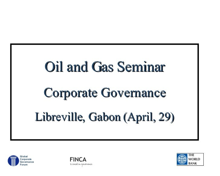 Oil and Gas Seminar Corporate Governance Libreville, Gabon (April, 29)   Global Corporate Governance Forum