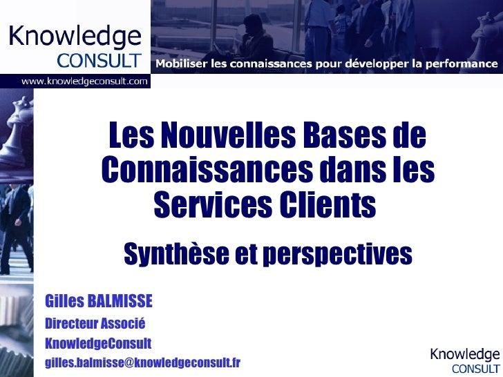 Les Nouvelles Bases de Connaissances dans les Services Clients  Synthèse et perspectives Gilles BALMISSE Directeur Associé...