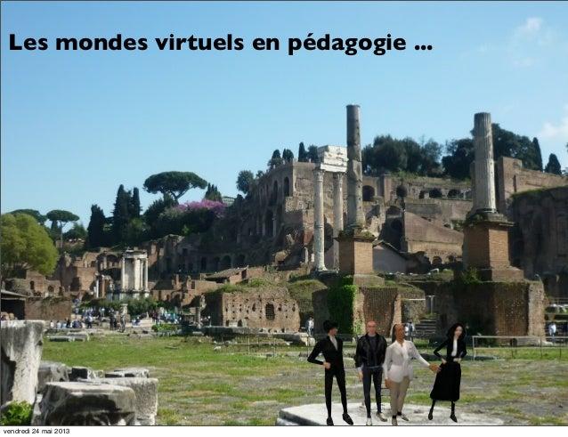 Les mondes virtuels en pédagogie ...  vendredi 24 mai 2013