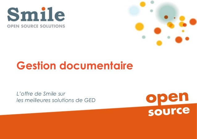 Gestion documentaireL'offre de Smile surles meilleures solutions de GED      GED & Open source