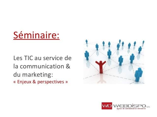 Séminaire: Les TIC au service de la communication & du marketing: « Enjeux & perspectives »