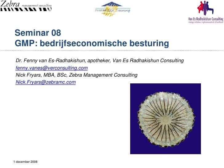 Seminar 08 GMP: bedrijfseconomische besturing  Dr. Fenny van Es-Radhakishun, apotheker, Van Es Radhakishun Consulting  fen...