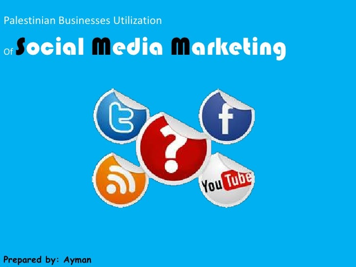 Palestinian Businesses Utilization<br />OfSocial Media Marketing<br />Prepared by: Ayman Qarout<br />