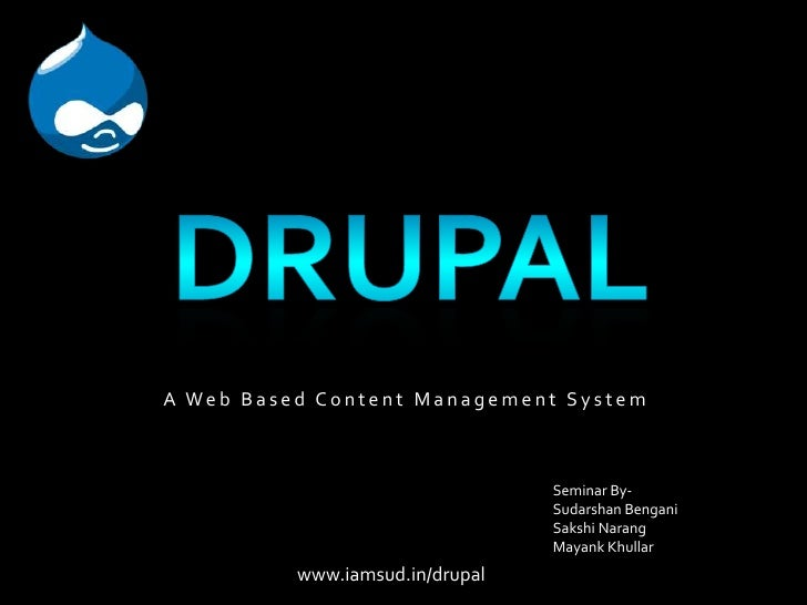 Drupal - A Web Based Content Management System