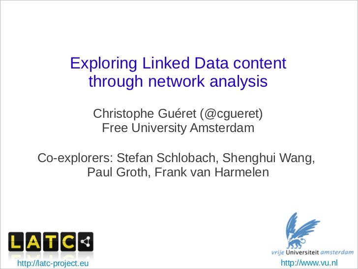 Exploring Linked Data content                  through network analysis                         Christophe Guéret (@cguere...