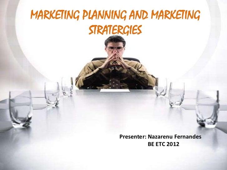 MARKETING PLANNING AND MARKETING           STRATERGIES                Presenter: Nazarenu Fernandes                       ...