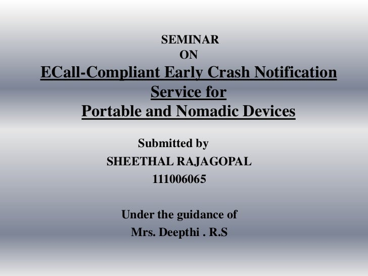 SEMINAR                   ONECall-Compliant Early Crash Notification               Service for     Portable and Nomadic De...