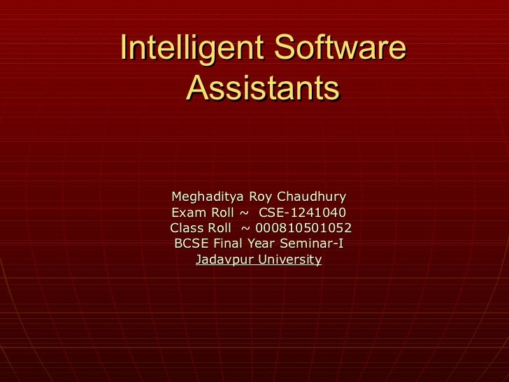 Intelligent Software Assistants Meghaditya Roy Chaudhury Exam Roll ~  CSE-1241040 Class Roll  ~ 000810501052 BCSE Final Ye...