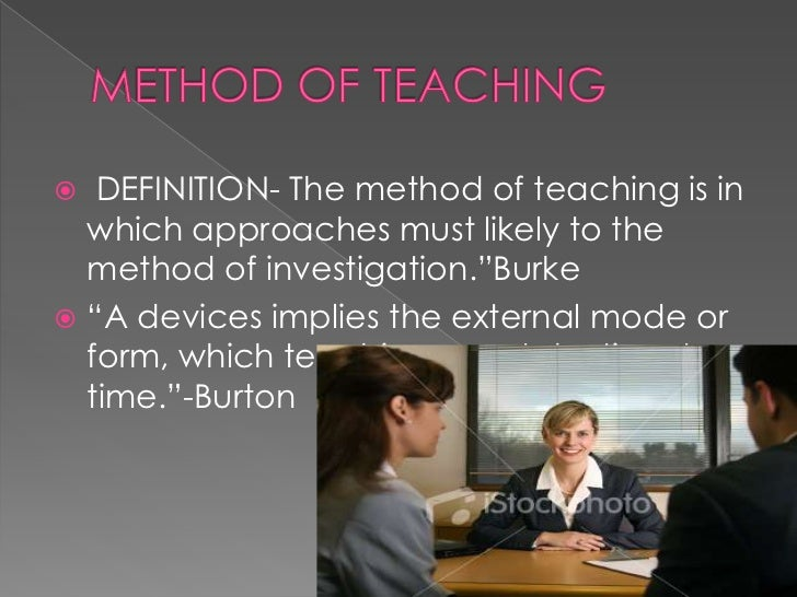 """  DEFINITION- The method of teaching is in  which approaches must likely to the  method of investigation.""""Burke """"A devic..."""