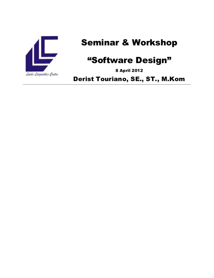 "Seminar & Workshop   ""Software Design""            8 April 2012Derist Touriano, SE., ST., M.Kom"