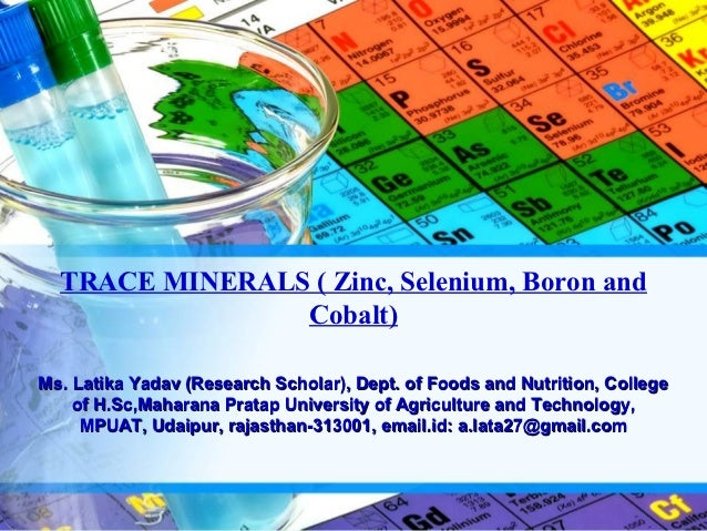 TRACE MINERALS ( Zinc, Selenium, Boron and                Cobalt)Ms. Latika Yadav (Research Scholar), Dept. of Foods and N...
