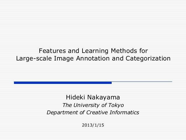 Features and Learning Methods forLarge-scale Image Annotation and Categorization                Hideki Nakayama           ...