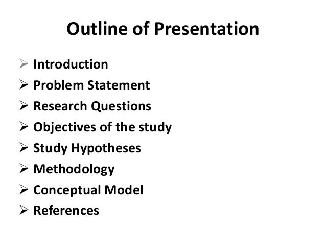 Outline of Presentation Introduction Problem Statement Research Questions Objectives of the study Study Hypotheses M...