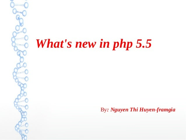 What's new in php 5.5 By: Nguyen Thi Huyen-framgia