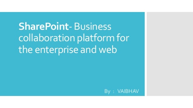 SharePoint- Business collaboration platform for the enterprise and web  By : VAIBHAV