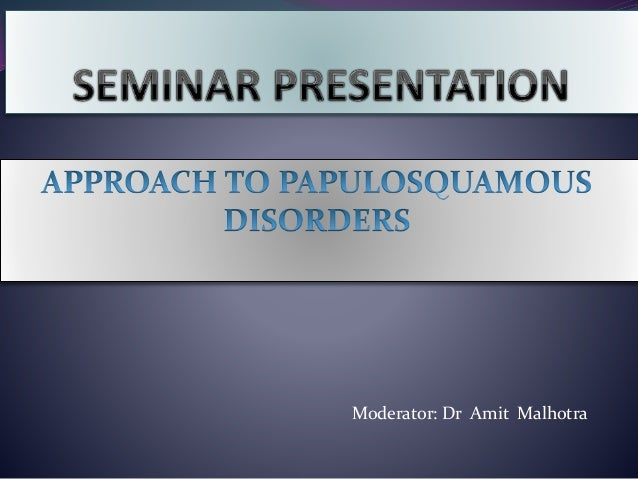 Seminar clinical approach to papulosqamous disorders.
