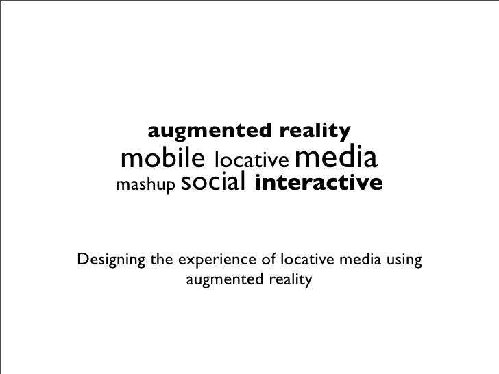 augmented reality       mobile locative media      mashup social interactive   Designing the experience of locative media ...