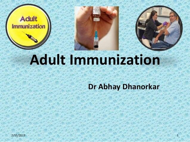 Adult Immunization                    Dr Abhay Dhanorkar2/15/2013                                1