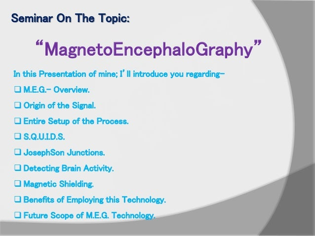 """Seminar On The Topic: """"MagnetoEncephaloGraphy"""" In this Presentation of mine; I'll introduce you regarding-  M.E.G.- Overv..."""
