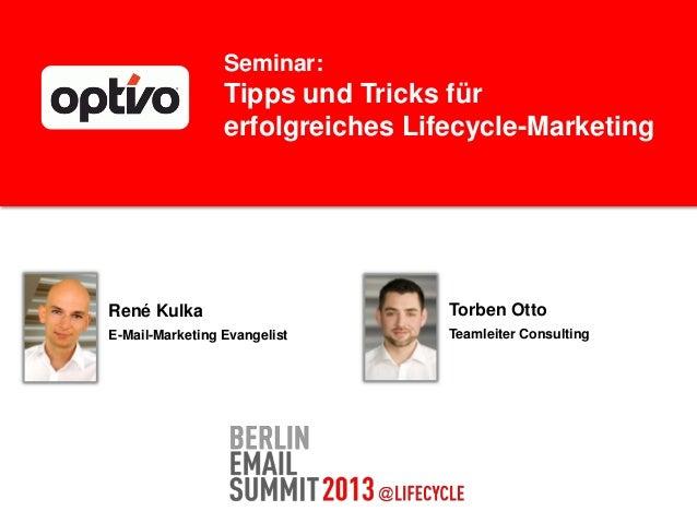 Seminar:Tipps und Tricks fürerfolgreiches Lifecycle-MarketingRené KulkaE-Mail-Marketing EvangelistTorben OttoTeamleiter Co...