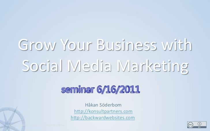 Grow Your Business with Social Media Marketing<br />1<br />Håkan Söderbom<br />http://konsultpartners.com<br />http://back...