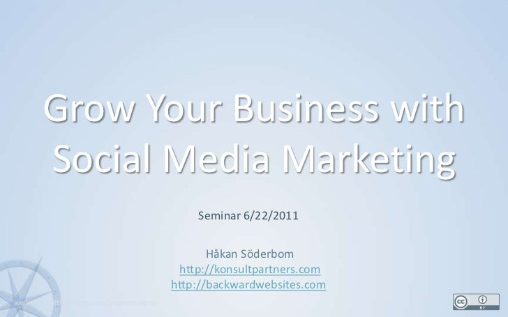 Grow Your Business with Social Media Marketing<br />1<br />Seminar 6/22/2011<br />Håkan Söderbom<br />http://konsultpartne...