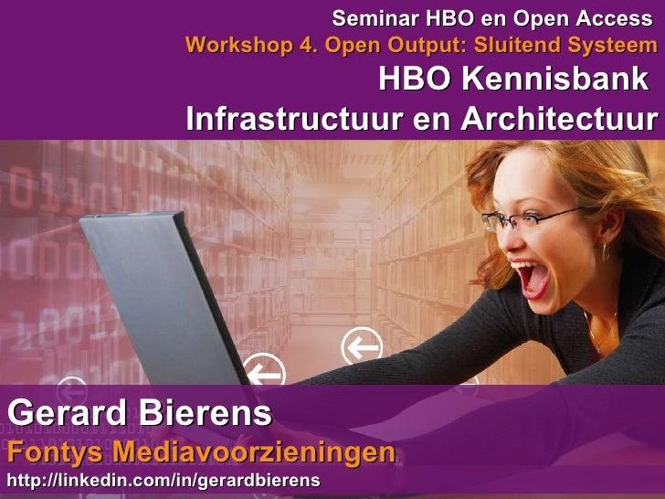 Seminar HBO en Open Access   Workshop 4. Open Output: Sluitend Systeem HBO Kennisbank  Infrastructuur en Architectuur Gera...