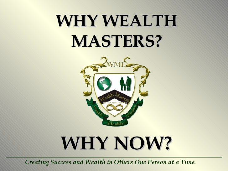 WHY WEALTH MASTERS? WHY NOW?