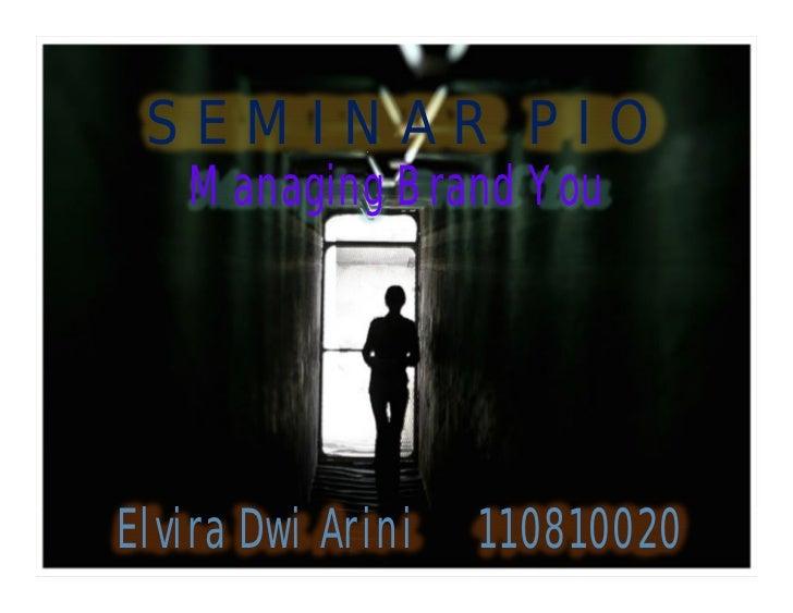 SEMINAR PIO   Managing Brand YouElvira Dwi Arini   110810020